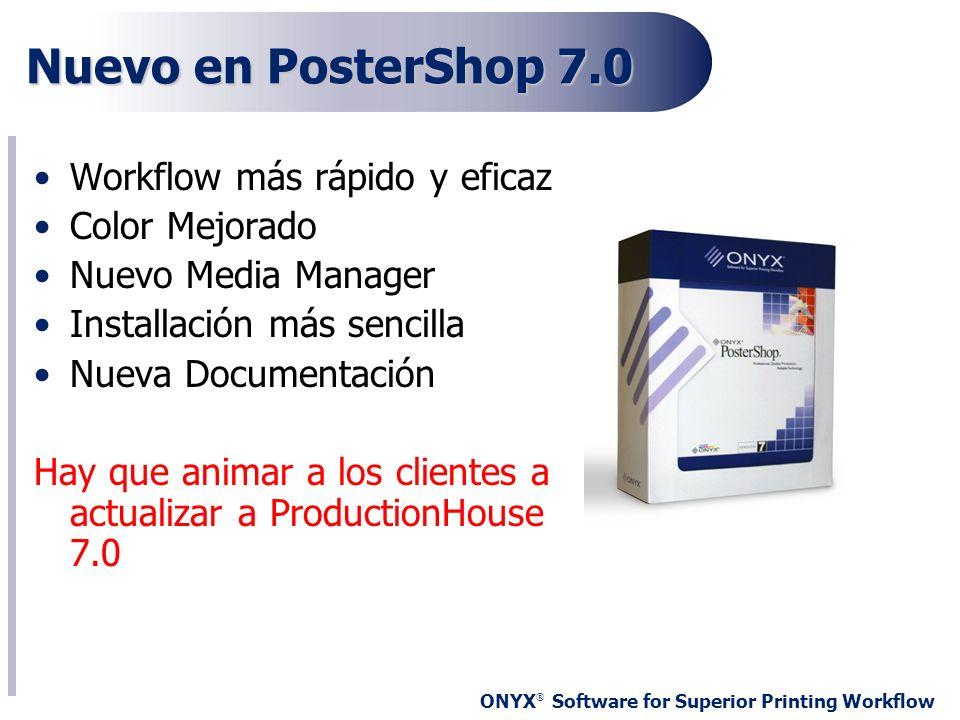 ONYX ® Software for Superior Printing Workflow Nuevo en PosterShop 7.0 Workflow más rápido y eficaz Color Mejorado Nuevo Media Manager Installación má