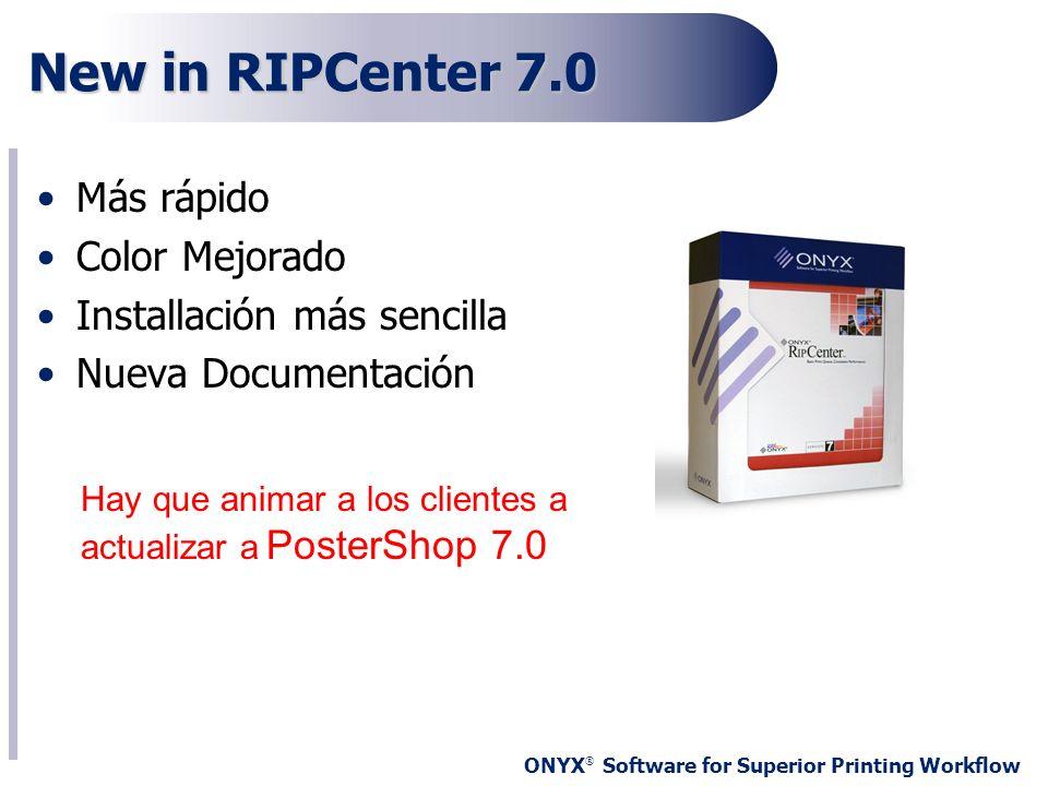 ONYX ® Software for Superior Printing Workflow New in RIPCenter 7.0 Más rápido Color Mejorado Installación más sencilla Nueva Documentación Hay que an