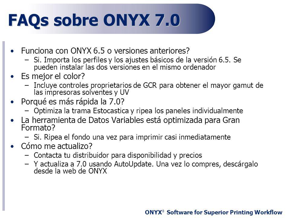 ONYX ® Software for Superior Printing Workflow FAQs sobre ONYX 7.0 Funciona con ONYX 6.5 o versiones anteriores? –Si. Importa los perfiles y los ajust