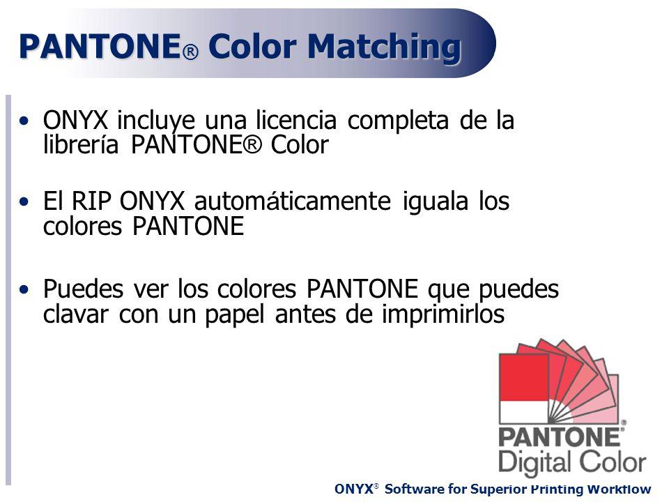 ONYX ® Software for Superior Printing Workflow PANTONE ® Color Matching ONYX incluye una licencia completa de la librer í a PANTONE ® Color El RIP ONY