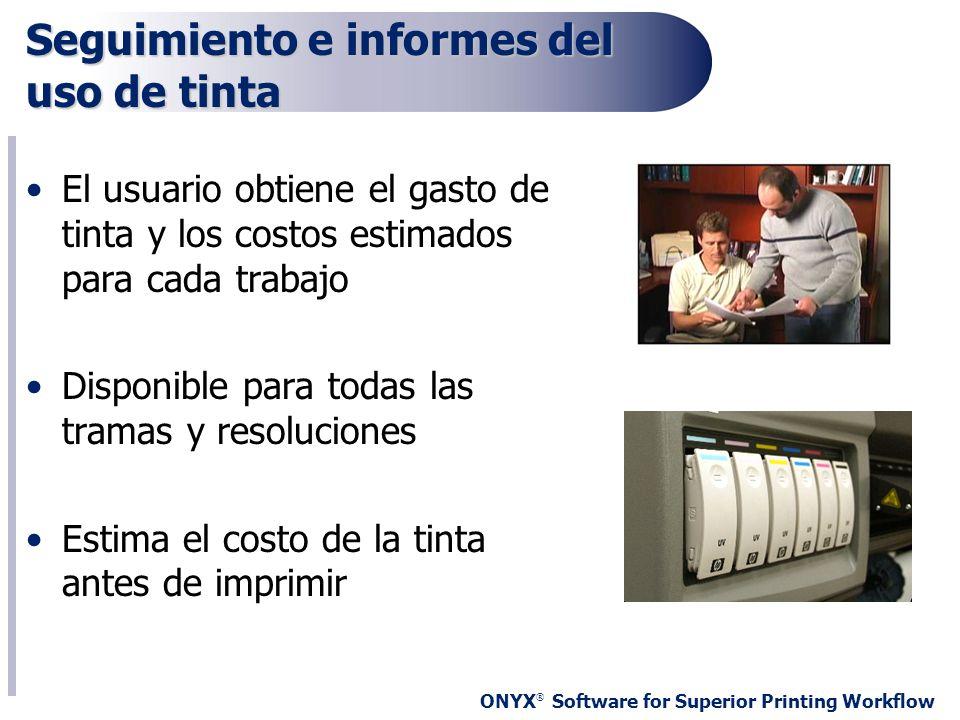 ONYX ® Software for Superior Printing Workflow Seguimiento e informes del uso de tinta El usuario obtiene el gasto de tinta y los costos estimados par
