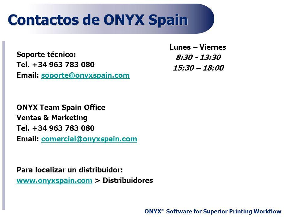 ONYX ® Software for Superior Printing Workflow Contactos de ONYX Spain Soporte técnico: Tel. +34 963 783 080 Email: soporte@onyxspain.comsoporte@onyxs