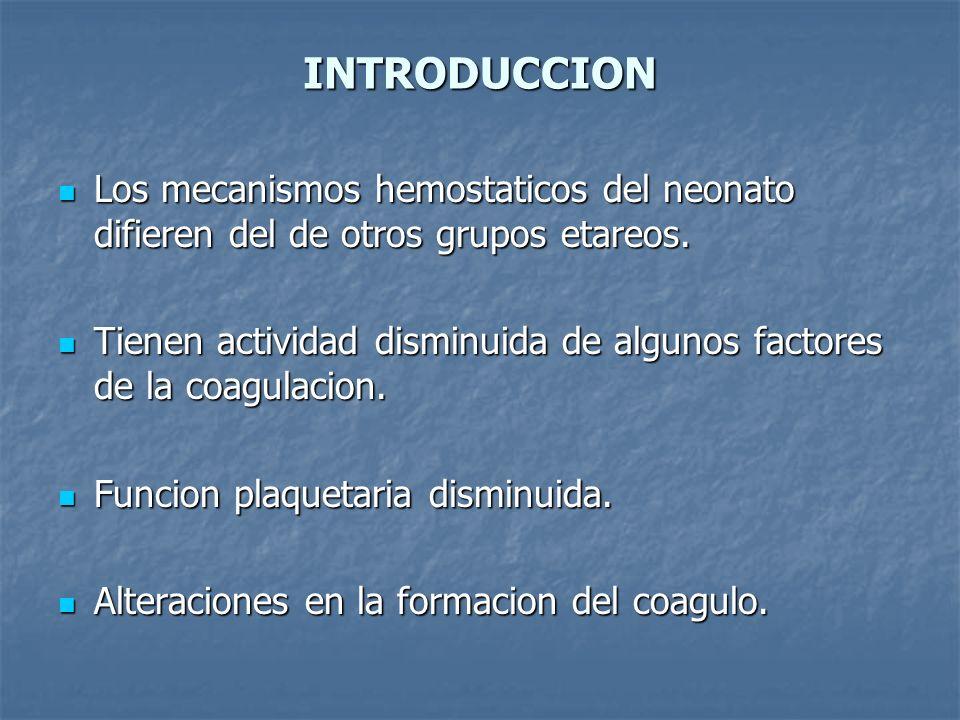 INTRODUCCION Los mecanismos hemostaticos del neonato difieren del de otros grupos etareos. Los mecanismos hemostaticos del neonato difieren del de otr
