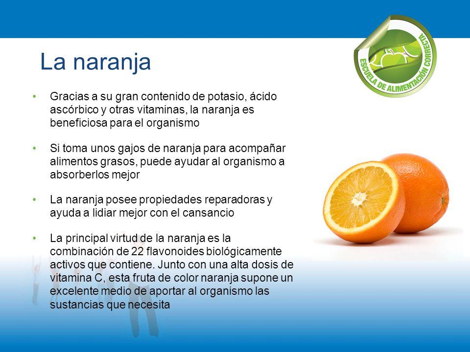 La naranja Gracias a su gran contenido de potasio, ácido ascórbico y otras vitaminas, la naranja es beneficiosa para el organismo Si toma unos gajos d