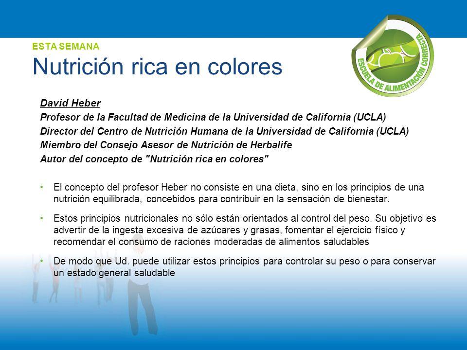 ESTA SEMANA Nutrición rica en colores David Heber Profesor de la Facultad de Medicina de la Universidad de California (UCLA) Director del Centro de Nu