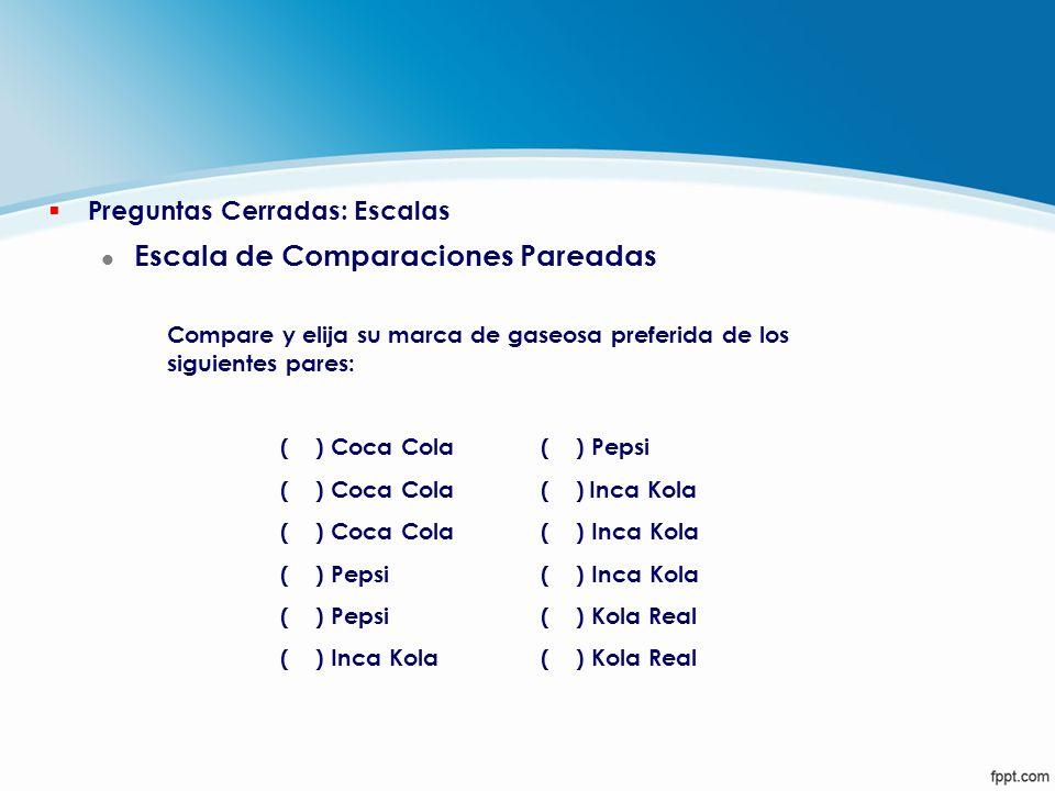§ Preguntas Cerradas: Escalas l Escala de Comparaciones Pareadas Compare y elija su marca de gaseosa preferida de los siguientes pares: ( ) Coca Cola