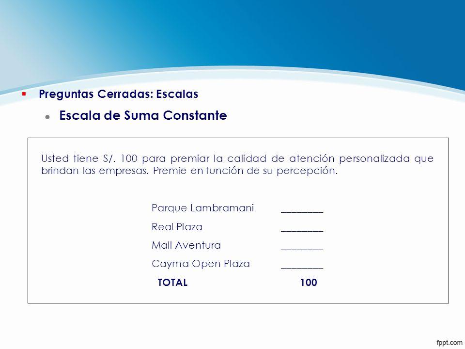 § Preguntas Cerradas: Escalas l Escala de Suma Constante Usted tiene S/. 100 para premiar la calidad de atención personalizada que brindan las empresa