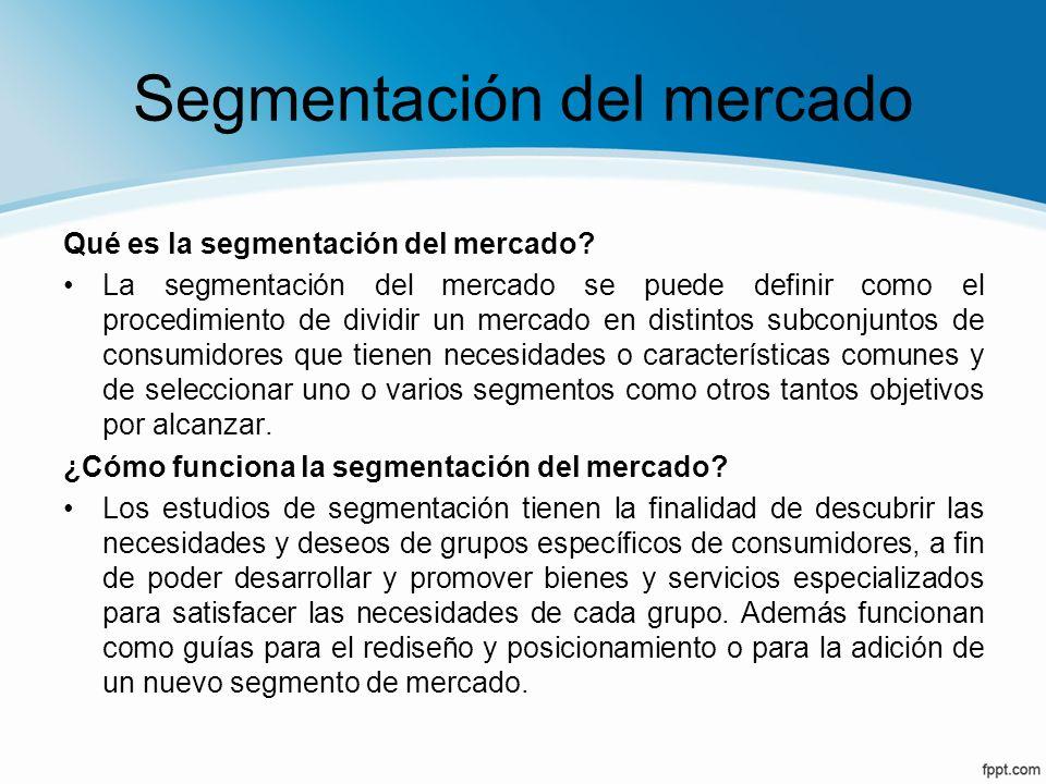 Segmentación del mercado Qué es la segmentación del mercado? La segmentación del mercado se puede definir como el procedimiento de dividir un mercado