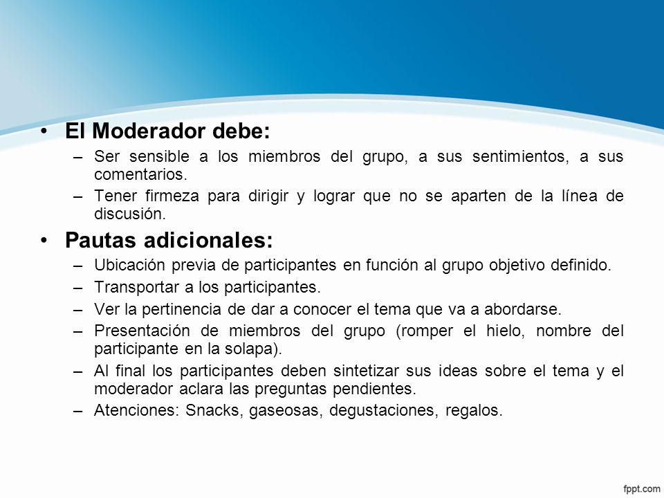El Moderador debe: –Ser sensible a los miembros del grupo, a sus sentimientos, a sus comentarios. –Tener firmeza para dirigir y lograr que no se apart