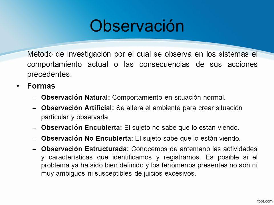 Observación Método de investigación por el cual se observa en los sistemas el comportamiento actual o las consecuencias de sus acciones precedentes. F