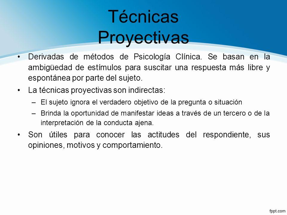 Técnicas Proyectivas Derivadas de métodos de Psicología Clínica. Se basan en la ambigüedad de estímulos para suscitar una respuesta más libre y espont