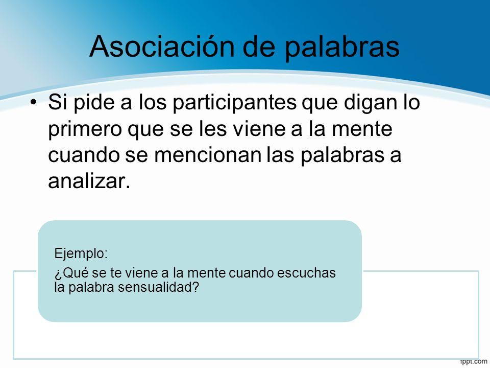 Asociación de palabras Si pide a los participantes que digan lo primero que se les viene a la mente cuando se mencionan las palabras a analizar. Ejemp