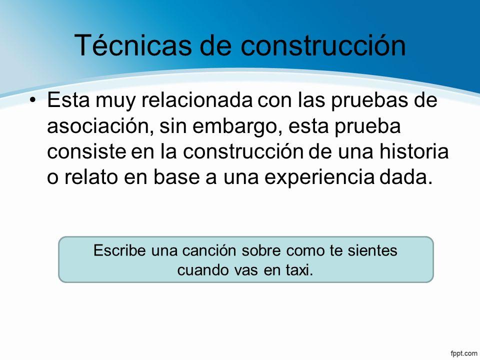 Técnicas de construcción Esta muy relacionada con las pruebas de asociación, sin embargo, esta prueba consiste en la construcción de una historia o re