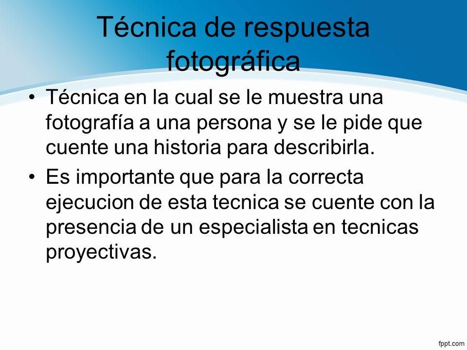 Técnica de respuesta fotográfica Técnica en la cual se le muestra una fotografía a una persona y se le pide que cuente una historia para describirla.