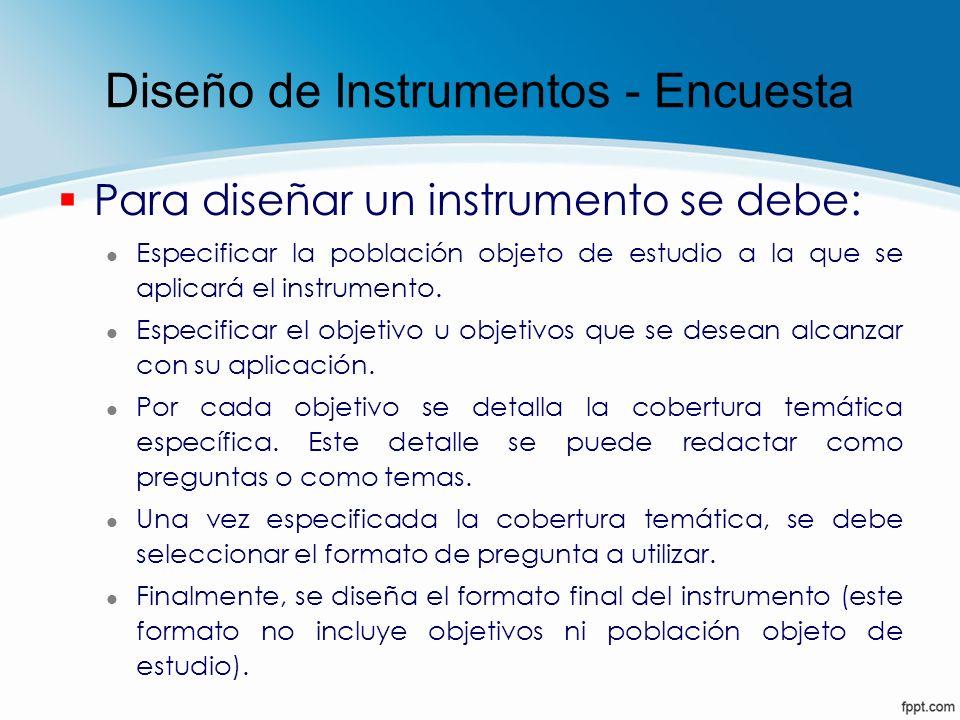Diseño de Instrumentos - Encuesta § Para diseñar un instrumento se debe: l Especificar la población objeto de estudio a la que se aplicará el instrume