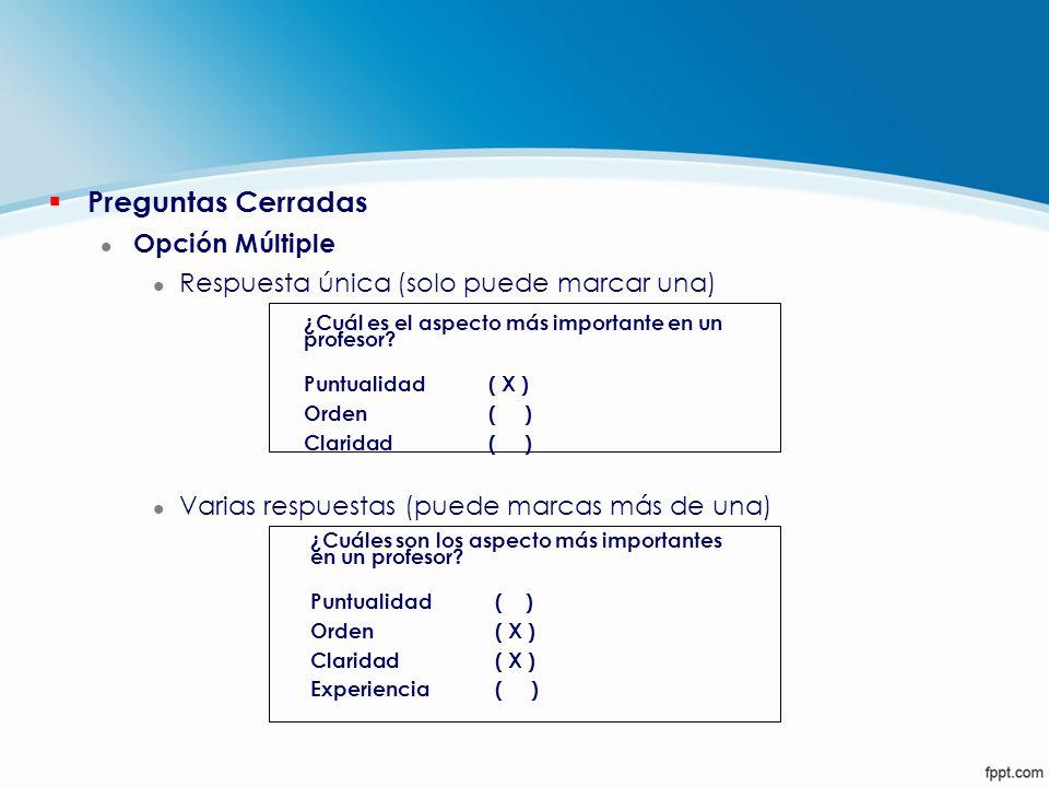 § Preguntas Cerradas l Opción Múltiple l Respuesta única (solo puede marcar una) l Varias respuestas (puede marcas más de una) ¿Cuál es el aspecto más