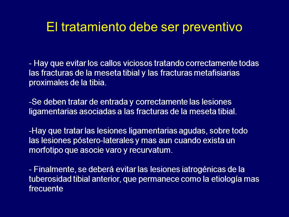 El tratamiento debe ser preventivo - Hay que evitar los callos viciosos tratando correctamente todas las fracturas de la meseta tibial y las fracturas