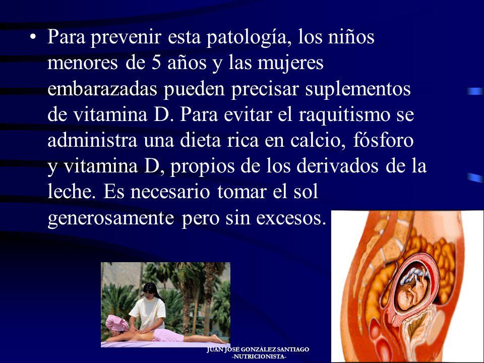 JUAN JOSÉ GONZÁLEZ SANTIAGO -NUTRICIONISTA- Como tratamiento se debe de administrar vitamina D en forma de tabletas o de gotas. A pesar de que el trat