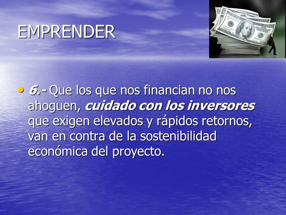 EMPRENDER 6.- Que los que nos financian no nos ahoguen, cuidado con los inversores que exigen elevados y rápidos retornos, van en contra de la sosteni