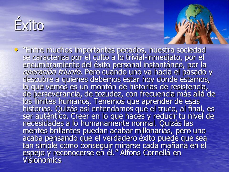Éxito Entre muchos importantes pecados, nuestra sociedad se caracteriza por el culto a lo trivial-inmediato, por el encumbramiento del éxito personal