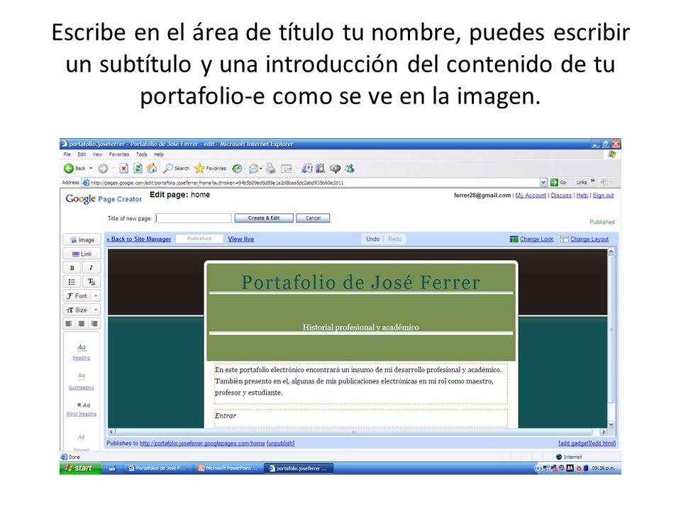 Escribe en el área de título tu nombre, puedes escribir un subtítulo y una introducción del contenido de tu portafolio-e como se ve en la imagen.