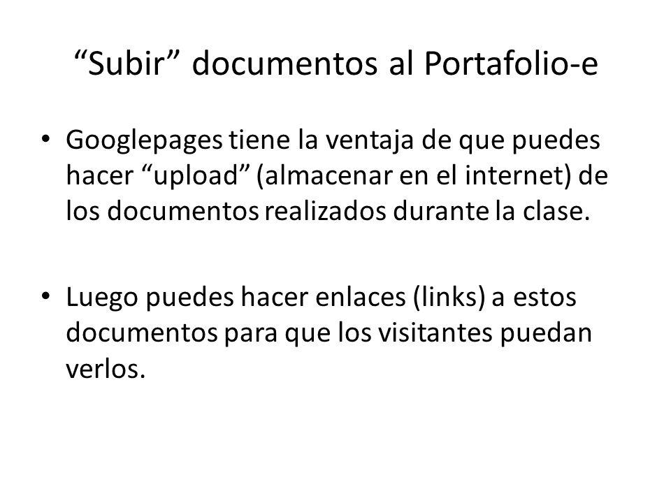 Subir documentos al Portafolio-e Googlepages tiene la ventaja de que puedes hacer upload (almacenar en el internet) de los documentos realizados durante la clase.