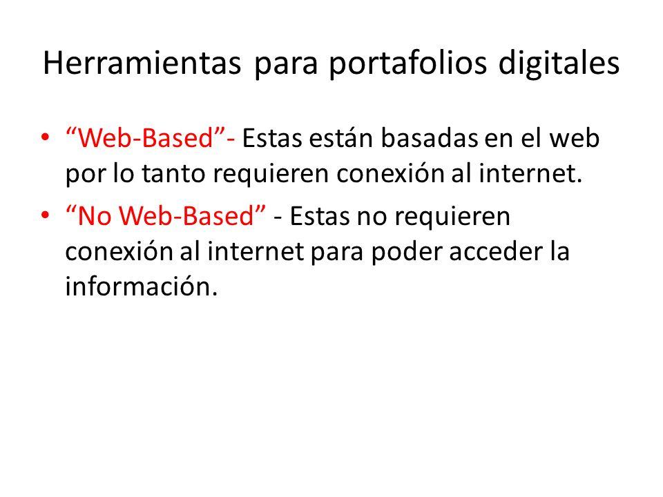 Herramientas para portafolios digitales Web-Based- Estas están basadas en el web por lo tanto requieren conexión al internet.