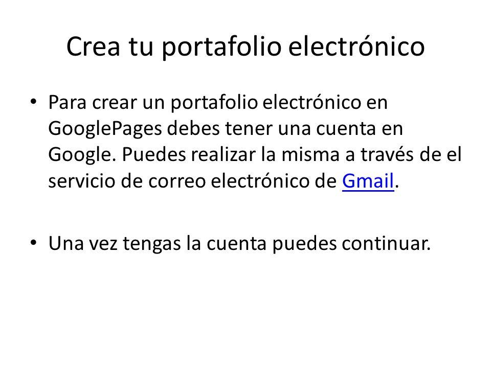 Crea tu portafolio electrónico Para crear un portafolio electrónico en GooglePages debes tener una cuenta en Google.