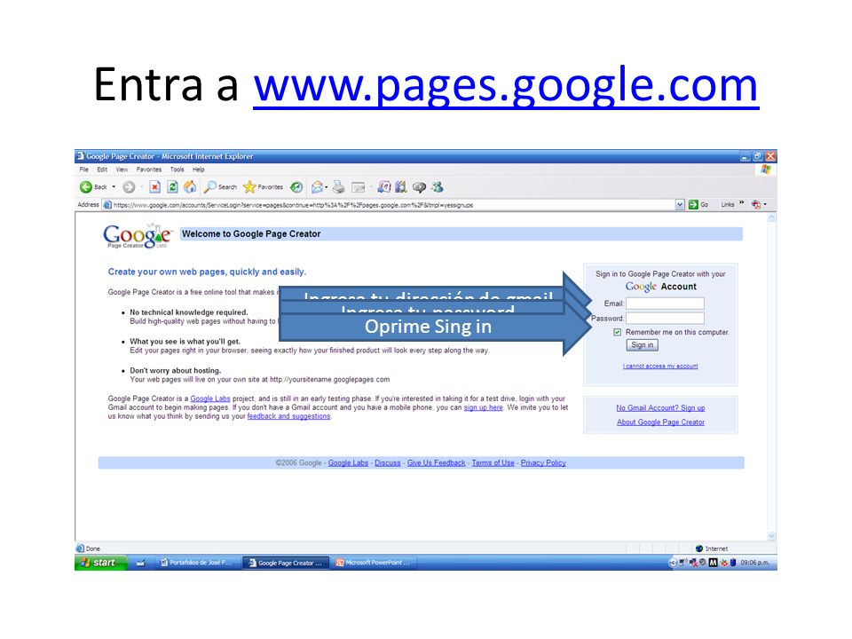 Entra a www.pages.google.comwww.pages.google.com Ingresa tu dirección de gmail Ingresa tu password Oprime Sing in