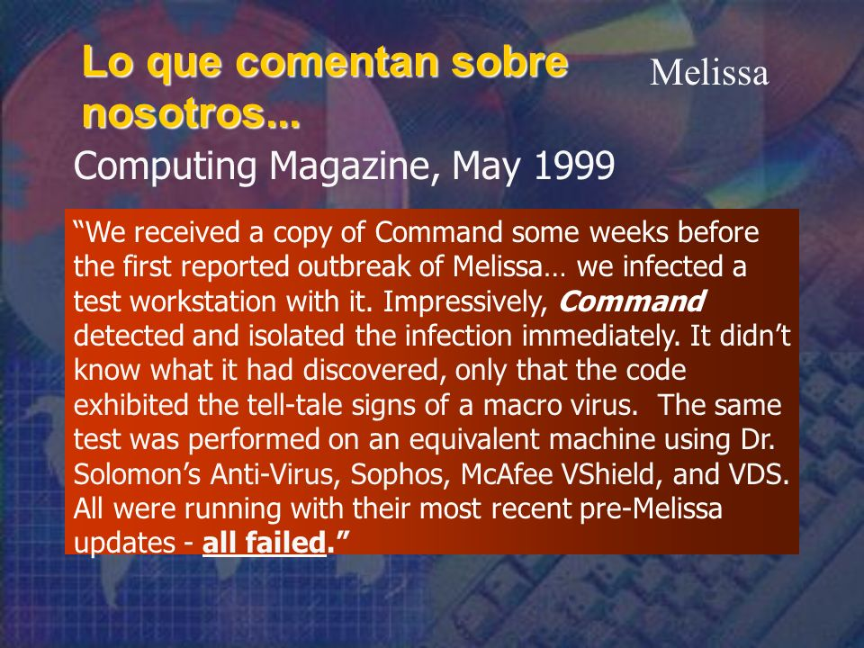Computing Magazine, May 1999 Lo que comentan sobre nosotros... We received a copy of Command some weeks before the first reported outbreak of Melissa…
