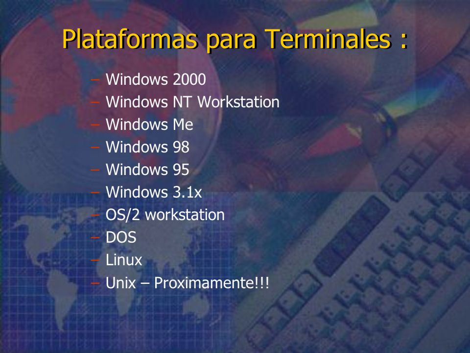 Plataformas para Terminales : –Windows 2000 –Windows NT Workstation –Windows Me –Windows 98 –Windows 95 –Windows 3.1x –OS/2 workstation –DOS –Linux –Unix – Proximamente!!!