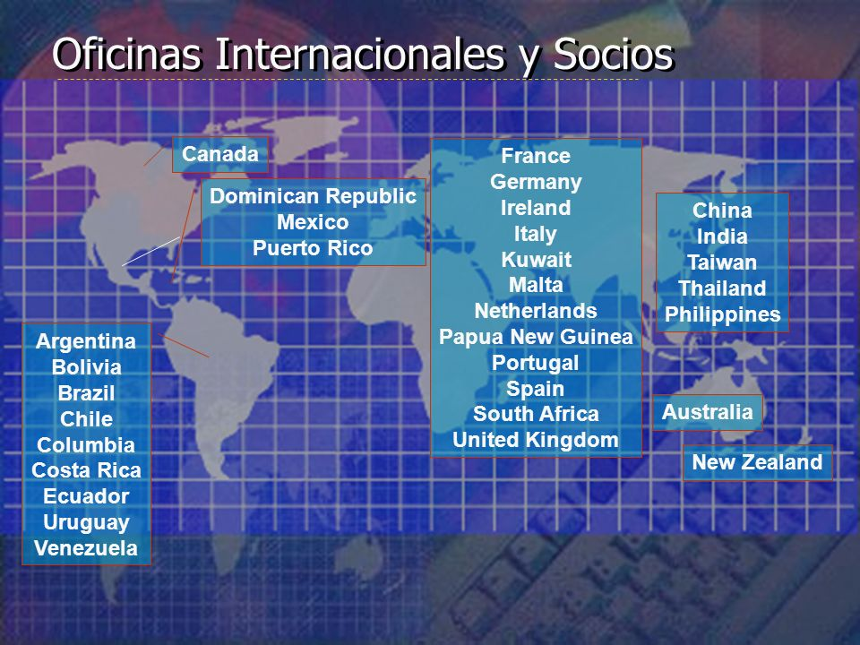 Argentina Bolivia Brazil Chile Columbia Costa Rica Ecuador Uruguay Venezuela Dominican Republic Mexico Puerto Rico Australia New Zealand France Germany Ireland Italy Kuwait Malta Netherlands Papua New Guinea Portugal Spain South Africa United Kingdom China India Taiwan Thailand Philippines Canada Oficinas Internacionales y Socios