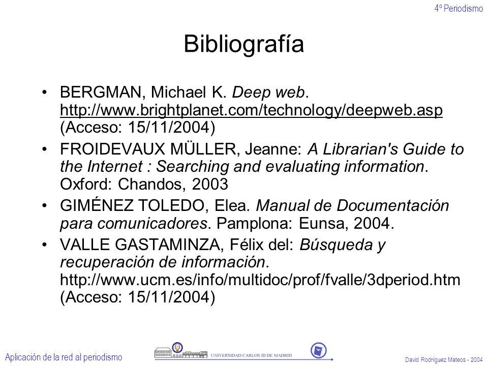 4º Periodismo Aplicación de la red al periodismo David Rodríguez Mateos - 2004 Bibliografía BERGMAN, Michael K.