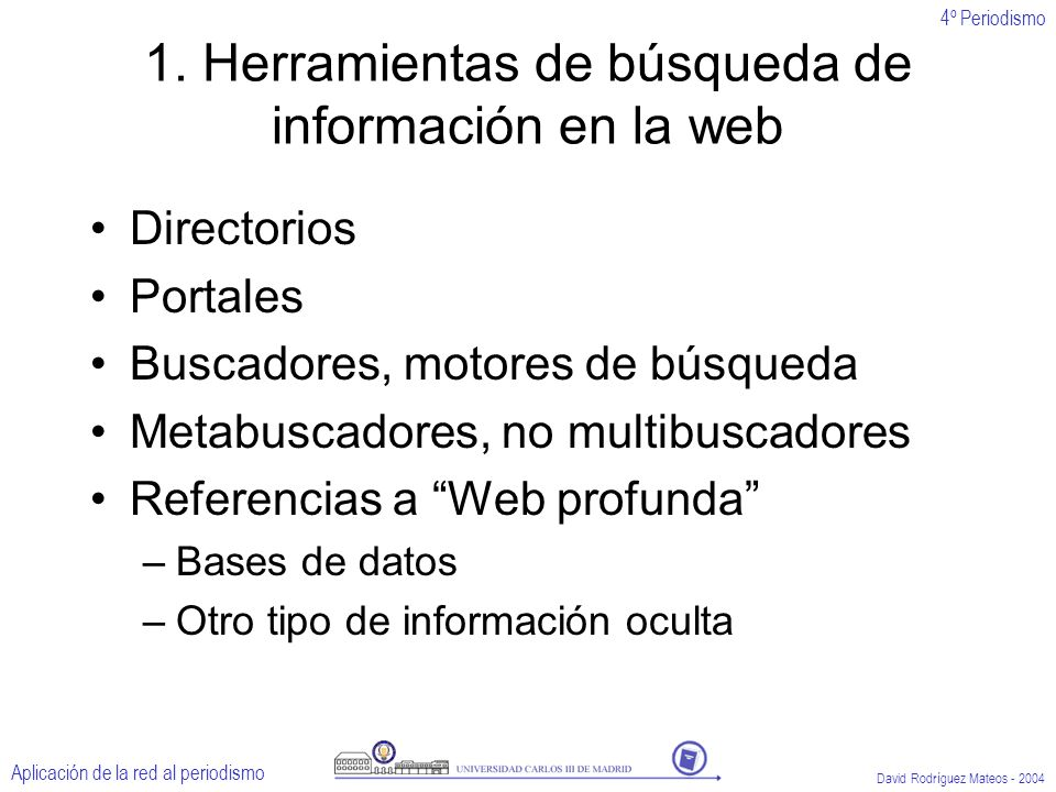 4º Periodismo Aplicación de la red al periodismo David Rodríguez Mateos - 2004 1.