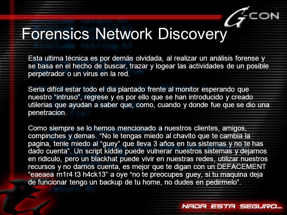 Esta ultima técnica es por demás olvidada, al realizar un análisis forense y se basa en el hecho de buscar, trazar y logear las actividades de un posible perpetrador o un virus en la red.