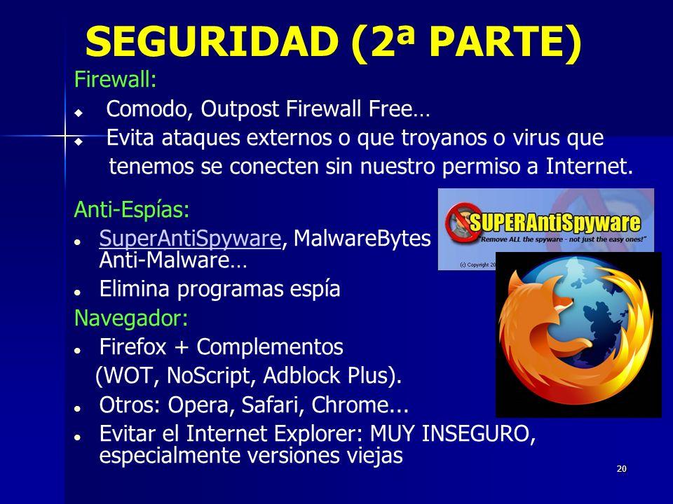 20 SEGURIDAD (2ª PARTE) Firewall: Comodo, Outpost Firewall Free… Evita ataques externos o que troyanos o virus que tenemos se conecten sin nuestro permiso a Internet.