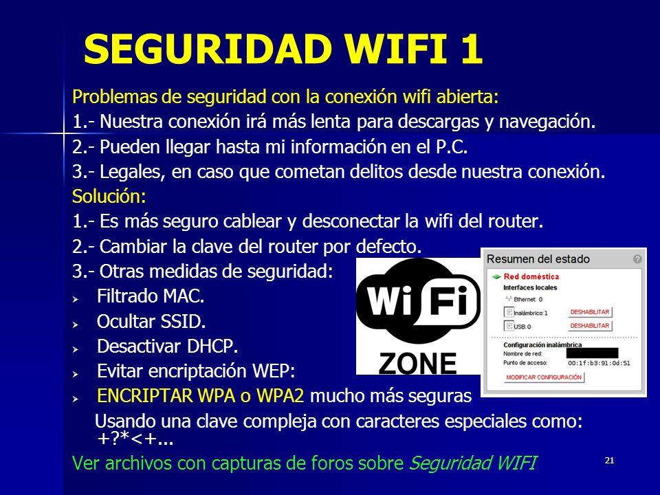 21 SEGURIDAD WIFI 1 Problemas de seguridad con la conexión wifi abierta: 1.- Nuestra conexión irá más lenta para descargas y navegación.
