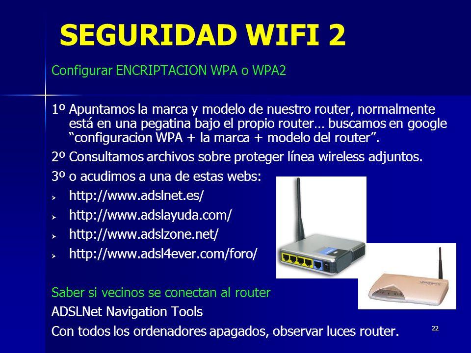 22 SEGURIDAD WIFI 2 Configurar ENCRIPTACION WPA o WPA2 1º Apuntamos la marca y modelo de nuestro router, normalmente está en una pegatina bajo el propio router… buscamos en google configuracion WPA + la marca + modelo del router.