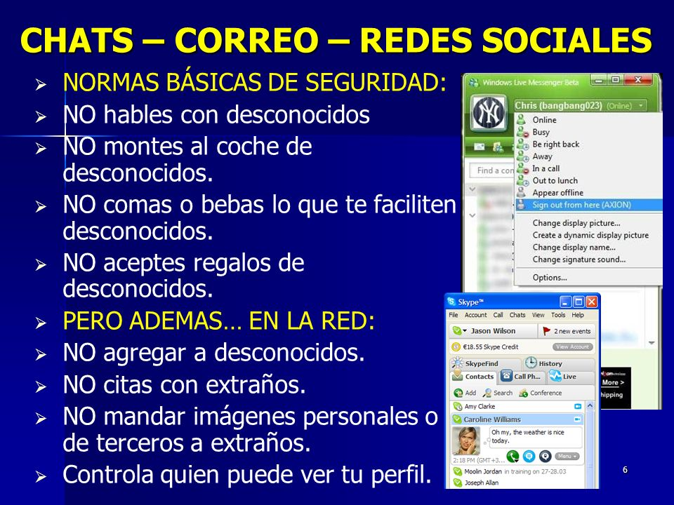 6 CHATS – CORREO – REDES SOCIALES NORMAS BÁSICAS DE SEGURIDAD: NO hables con desconocidos NO montes al coche de desconocidos.
