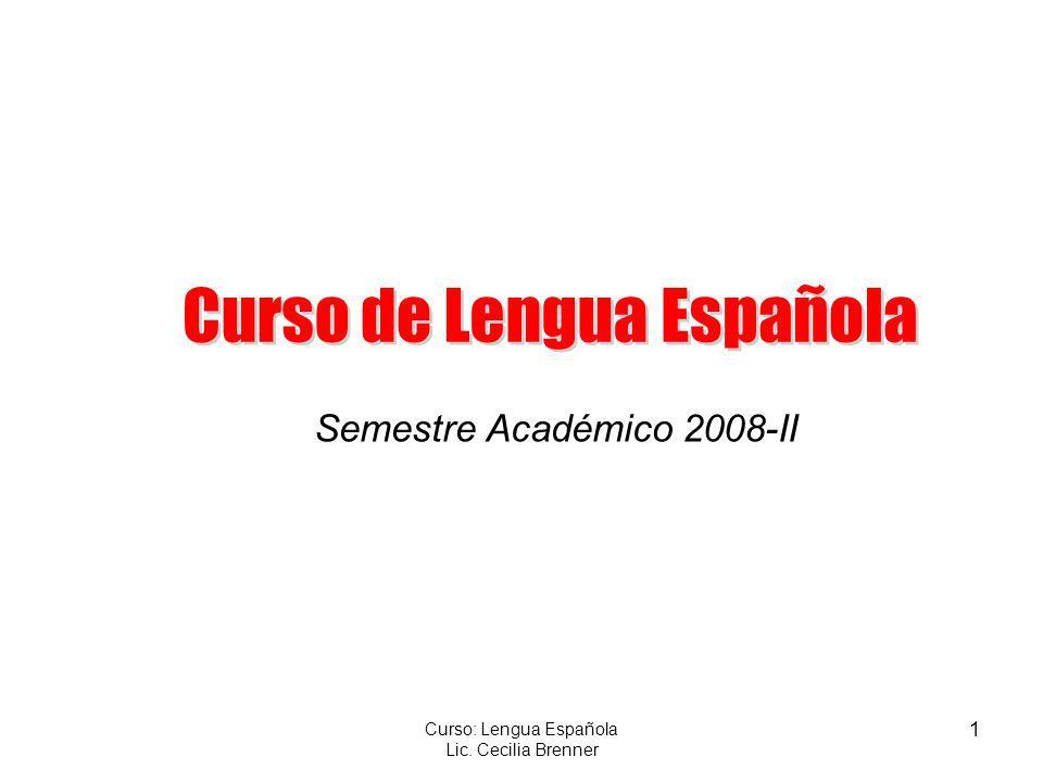 1 Curso: Lengua Española Lic. Cecilia Brenner Semestre Académico 2008-II