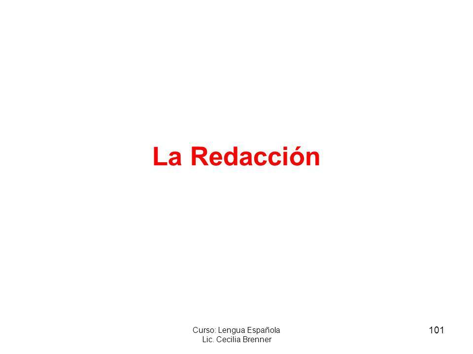 101 Curso: Lengua Española Lic. Cecilia Brenner La Redacción
