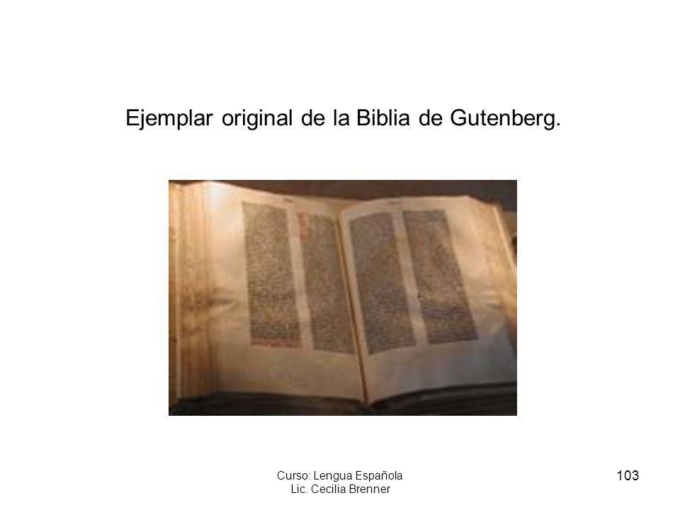 103 Curso: Lengua Española Lic. Cecilia Brenner Ejemplar original de la Biblia de Gutenberg.