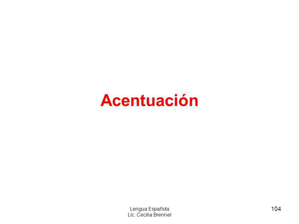 104 Lengua Española Lic. Cecilia Brenner Acentuación