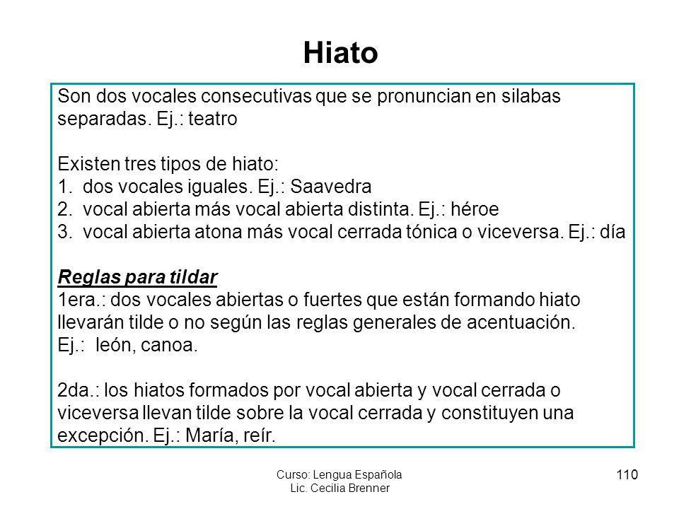 110 Curso: Lengua Española Lic. Cecilia Brenner Hiato Son dos vocales consecutivas que se pronuncian en silabas separadas. Ej.: teatro Existen tres ti