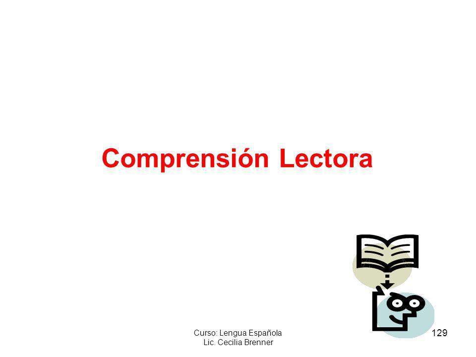 129 Curso: Lengua Española Lic. Cecilia Brenner Comprensión Lectora