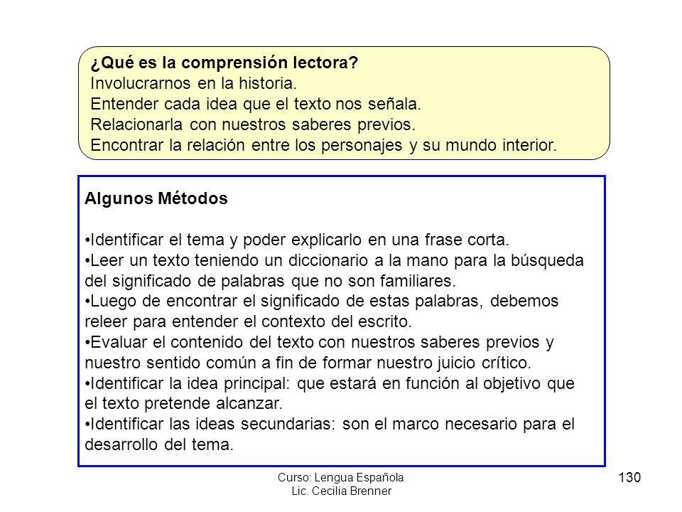 130 Curso: Lengua Española Lic. Cecilia Brenner ¿Qué es la comprensión lectora? Involucrarnos en la historia. Entender cada idea que el texto nos seña