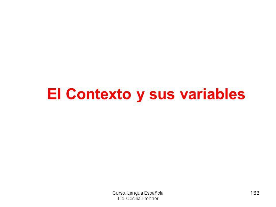 133 Curso: Lengua Española Lic. Cecilia Brenner El Contexto y sus variables