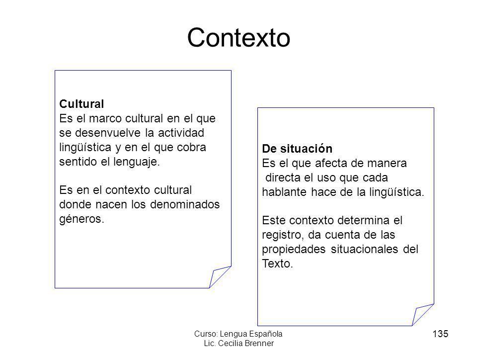 135 Curso: Lengua Española Lic. Cecilia Brenner Contexto Cultural Es el marco cultural en el que se desenvuelve la actividad lingüística y en el que c