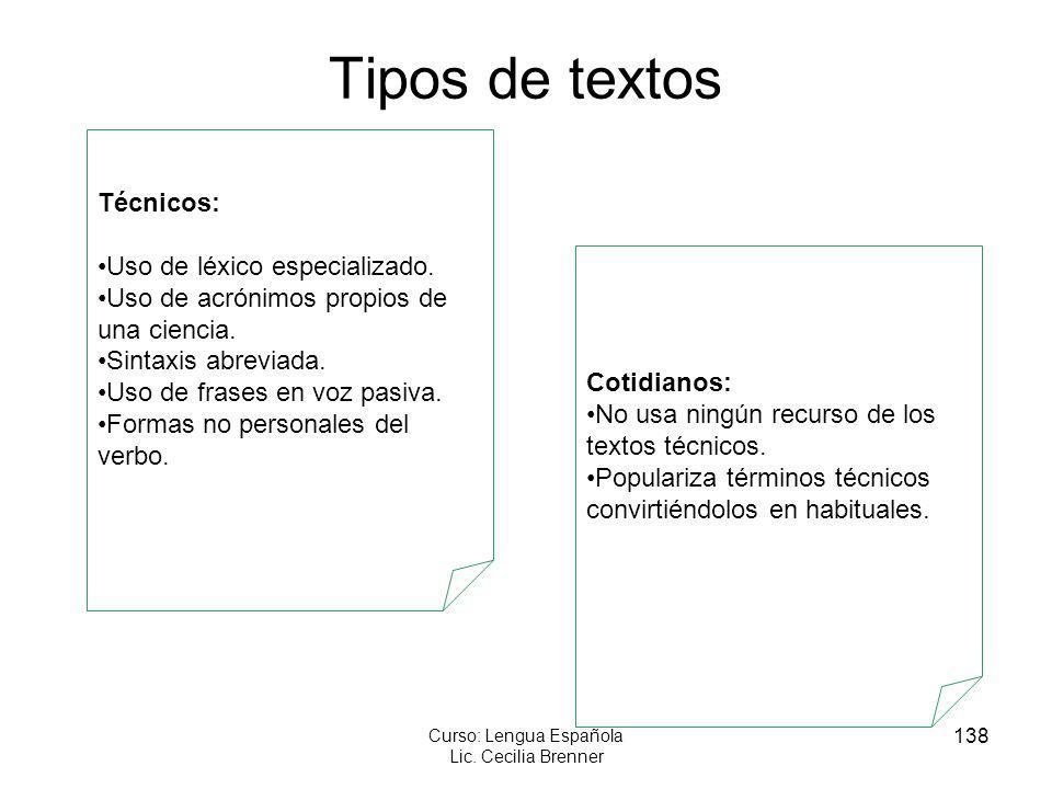 138 Curso: Lengua Española Lic. Cecilia Brenner Tipos de textos Técnicos: Uso de léxico especializado. Uso de acrónimos propios de una ciencia. Sintax