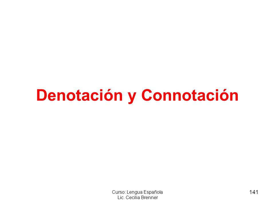 141 Curso: Lengua Española Lic. Cecilia Brenner Denotación y Connotación